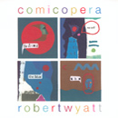 Robert Wyatt - Comicopera in Pop News - Novembre 2007