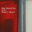 Mop Meuchiine plays Robert Wyatt in CITIZEN JAZZ - 18 octobre 2010