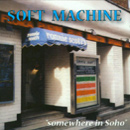 Soft Machine - Somewhere In Soho